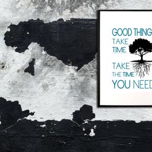 Good things take time – take the time you need - tekstplakat sort turkis i ramme